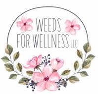 WEEDS FOR WELLNESS LLC