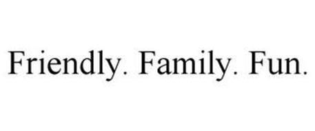 FRIENDLY. FAMILY. FUN.