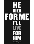 HE DIED FOR ME I'LL LIVE FOR HIM BRUCEGILLEY.COM