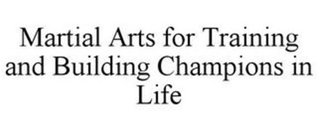MARTIAL ARTS FOR TRAINING AND BUILDING CHAMPIONS IN LIFE