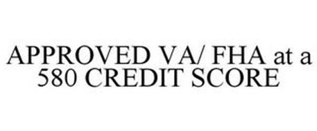APPROVED VA/ FHA AT A 580 CREDIT SCORE