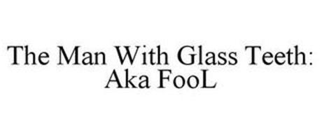 THE MAN WITH GLASS TEETH: AKA FOOL