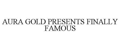 AURA GOLD PRESENTS FINALLY FAMOUS