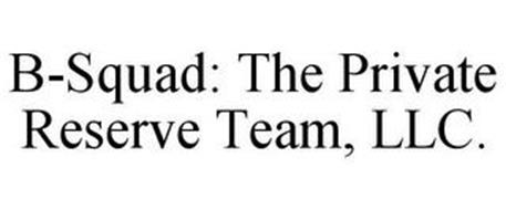 B-SQUAD: THE PRIVATE RESERVE TEAM, LLC.
