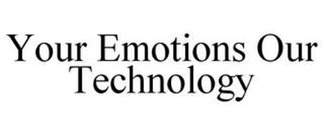 YOUR EMOTIONS OUR TECHNOLOGY