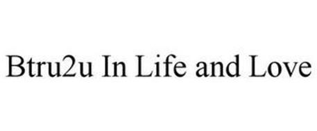 BTRU2U IN LIFE AND LOVE