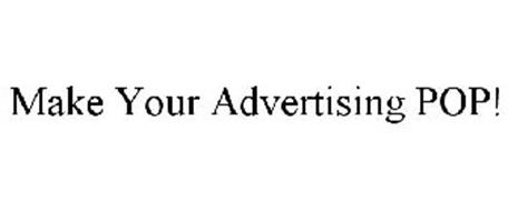 MAKE YOUR ADVERTISING POP!