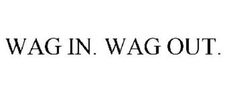 WAG IN. WAG OUT.
