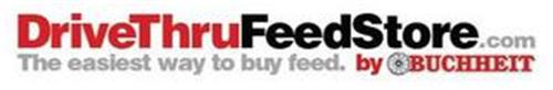 DRIVETHRUFEEDSTORE.COM THE EASIEST WAY TO BUY FEED. BY BUCHHEIT
