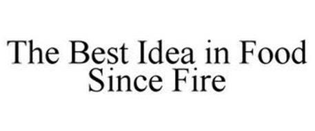 THE BEST IDEA IN FOOD SINCE FIRE
