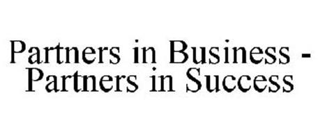PARTNERS IN BUSINESS - PARTNERS IN SUCCESS