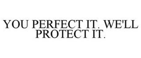 YOU PERFECT IT. WE'LL PROTECT IT.