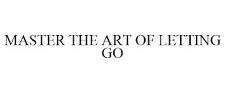 MASTER THE ART OF LETTING GO