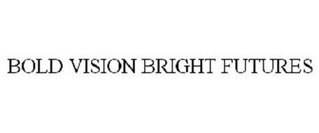 BOLD VISION BRIGHT FUTURES