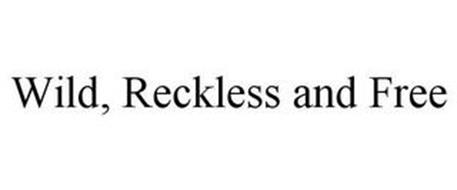 WILD, RECKLESS AND FREE
