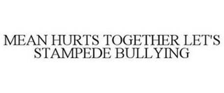 MEAN HURTS TOGETHER LET'S STAMPEDE BULLYING