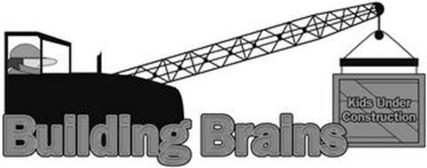 BUILDING BRAINS KIDS UNDER CONSTRUCTION