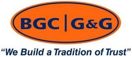 "BGC G&G ""WE BUILD A TRADITION OF TRUST"""