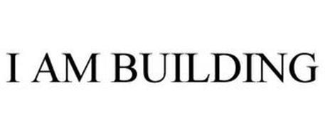 I AM BUILDING