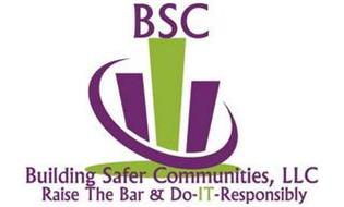 BSC BUILDING SAFER COMMUNITIES, LLC RAISE THE BAR & DO-IT-RESPONSIBLY