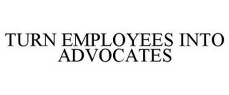 TURN EMPLOYEES INTO ADVOCATES
