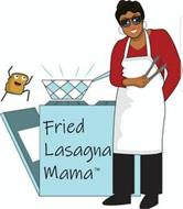 FRIED LASAGNA MAMA