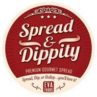 SPREAD & DIPPITY PREMIUM GOURMET SPREADSPREAD, DIP, OR DOLLOP...YOU'LL LOVE IT! EVA FOODS