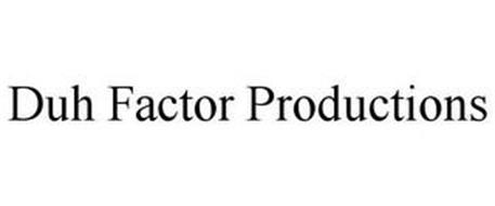 DUH FACTOR PRODUCTIONS