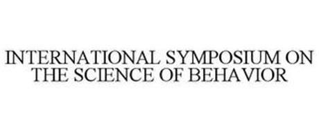 INTERNATIONAL SYMPOSIUM ON THE SCIENCE OF BEHAVIOR