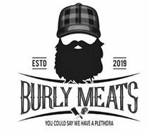 BURLY MEATS ESTD 2019 YOU COULD SAY WE HAVE A PLETHORA