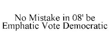 NO MISTAKE IN 08' BE EMPHATIC VOTE DEMOCRATIC