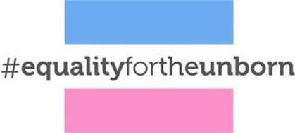 #EQUALITYFORTHEUNBORN