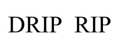 DRIP RIP