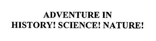 ADVENTURE IN HISTORY! SCIENCE! NATURE!