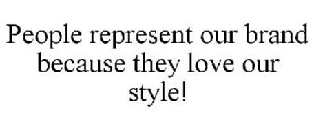 PEOPLE REPRESENT OUR BRAND BECAUSE THEYLOVE OUR STYLE!