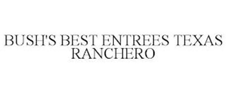 BUSH'S BEST ENTREES TEXAS RANCHERO