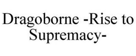 DRAGOBORNE -RISE TO SUPREMACY-