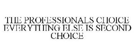 THE PROFESSIONALS CHOICE EVERYTHING ELSE IS SECOND CHOICE