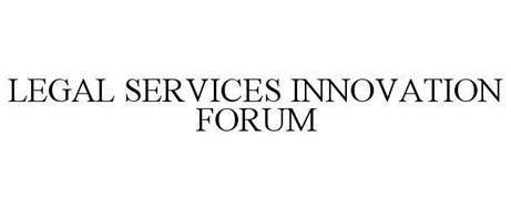 LEGAL SERVICES INNOVATION FORUM