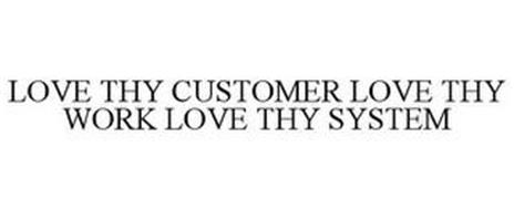 LOVE THY CUSTOMER LOVE THY WORK LOVE THY SYSTEM