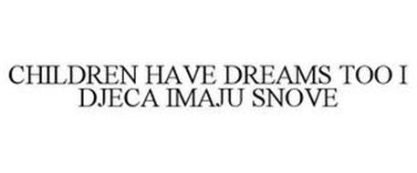 CHILDREN HAVE DREAMS TOO I DJECA IMAJU SNOVE