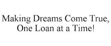 MAKING DREAMS COME TRUE, ONE LOAN AT A TIME!
