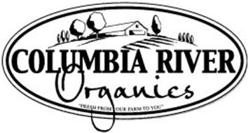 "COLUMBIA RIVER ORGANICS ""FRESH FROM OUR FARM TO YOU"""