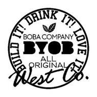 BYOB ALL ORIGINAL BOBA COMPANY BUILD IT! DRINK IT! LOVE IT! WEST CO.