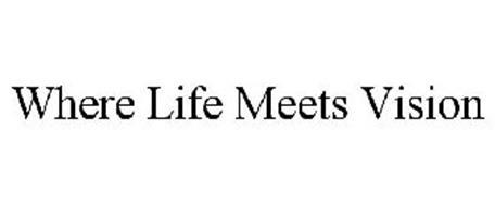 WHERE LIFE MEETS VISION