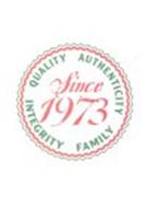 SINCE 1973 QUALITY AUTHENTICITY INTEGRITY FAMILY