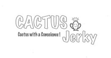 CACTUS JERKEY CACTUS WITH A CONSCIENCE!