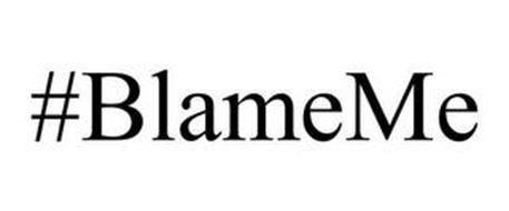 #BLAMEME
