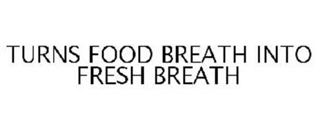 TURNS FOOD BREATH INTO FRESH BREATH