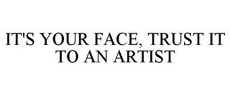 IT'S YOUR FACE, TRUST IT TO AN ARTIST
